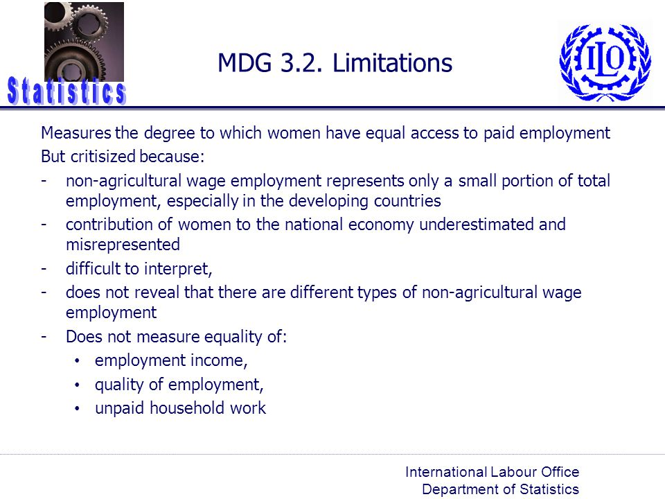 MDG 3.2. Limitations Measures the degree to which women have equal access to paid employment. But critisized because: