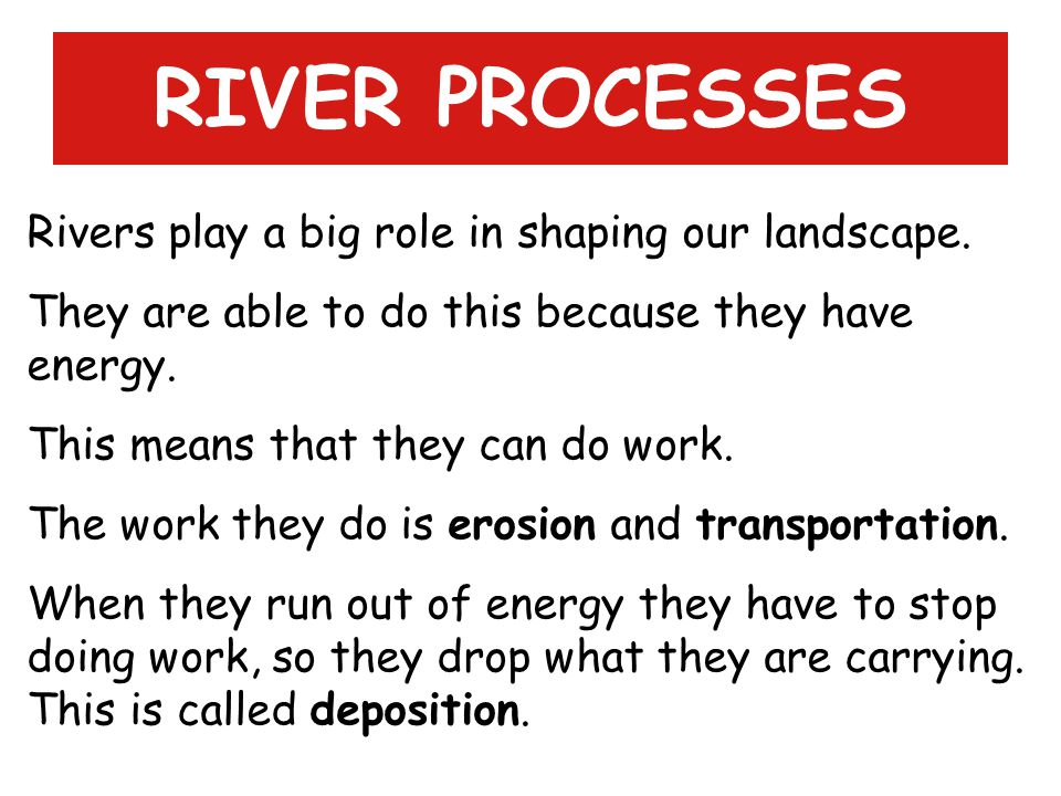 RIVER PROCESSES Rivers play a big role in shaping our landscape.