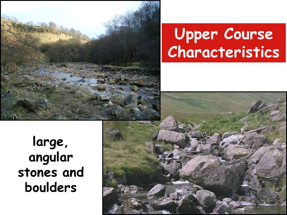 Upper Course Characteristics large, angular stones and boulders