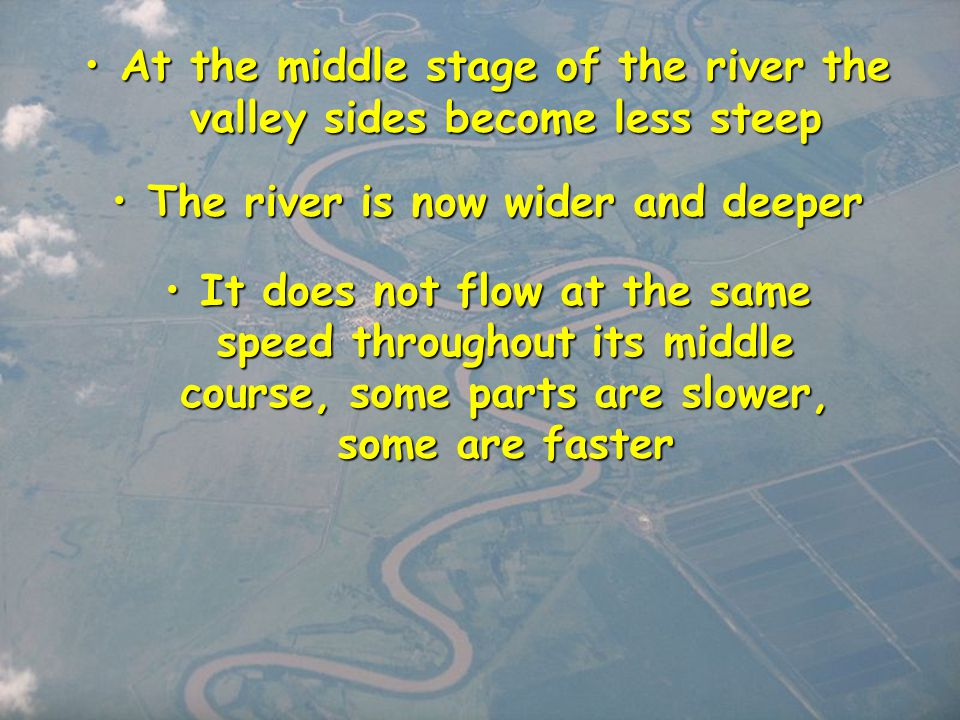At the middle stage of the river the valley sides become less steep