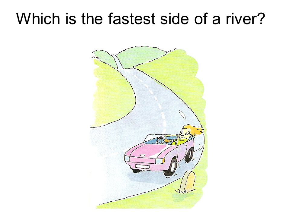 Which is the fastest side of a river