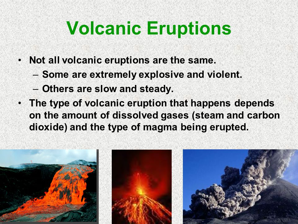 Volcanic Eruptions Not all volcanic eruptions are the same.