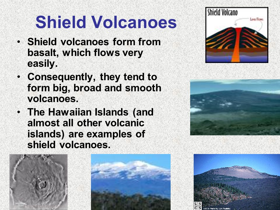 Shield Volcanoes Shield volcanoes form from basalt, which flows very easily. Consequently, they tend to form big, broad and smooth volcanoes.