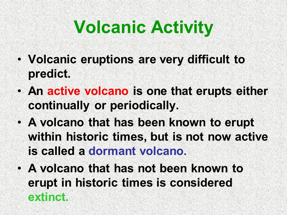 Volcanic Activity Volcanic eruptions are very difficult to predict.