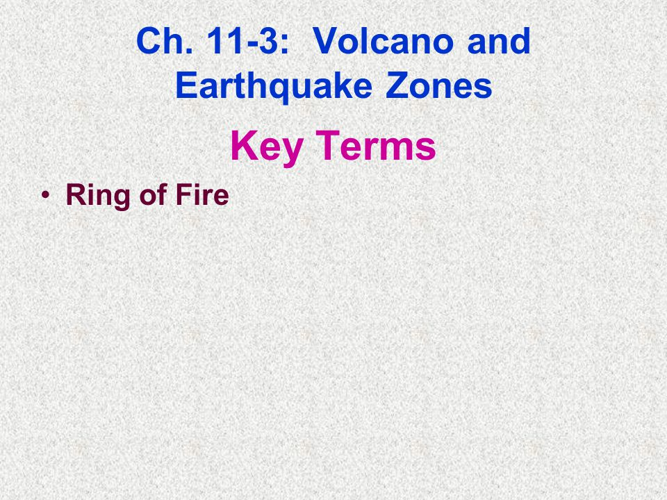 Ch. 11-3: Volcano and Earthquake Zones