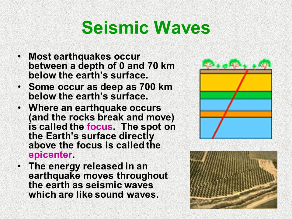 Seismic Waves Most earthquakes occur between a depth of 0 and 70 km below the earth's surface.