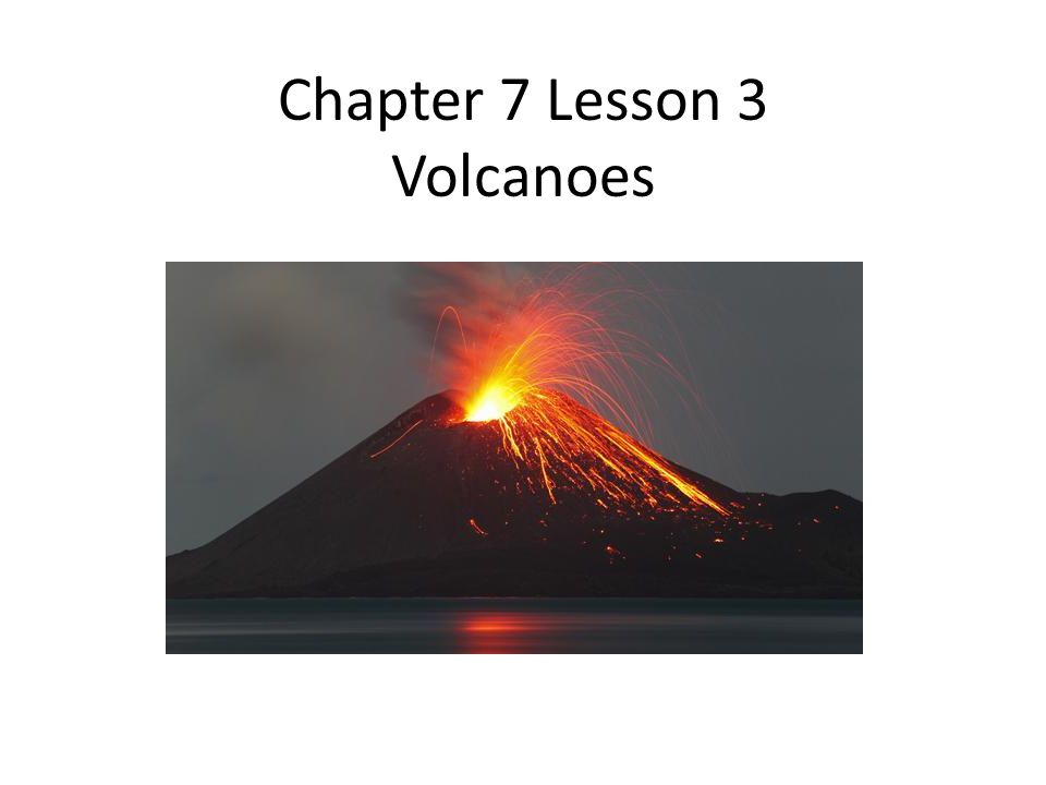 Chapter 7 Lesson 3 Volcanoes