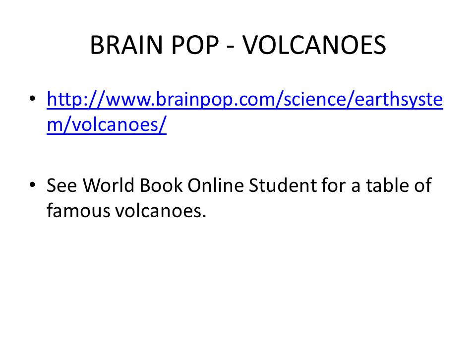 BRAIN POP - VOLCANOES   See World Book Online Student for a table of famous volcanoes.