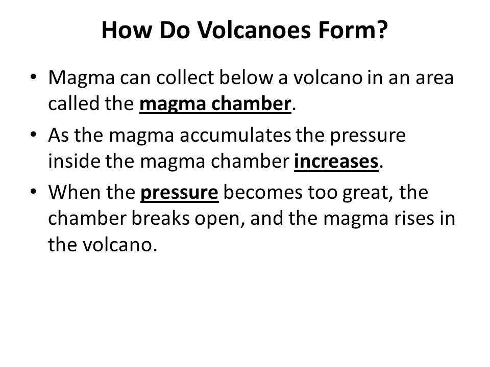How Do Volcanoes Form Magma can collect below a volcano in an area called the magma chamber.