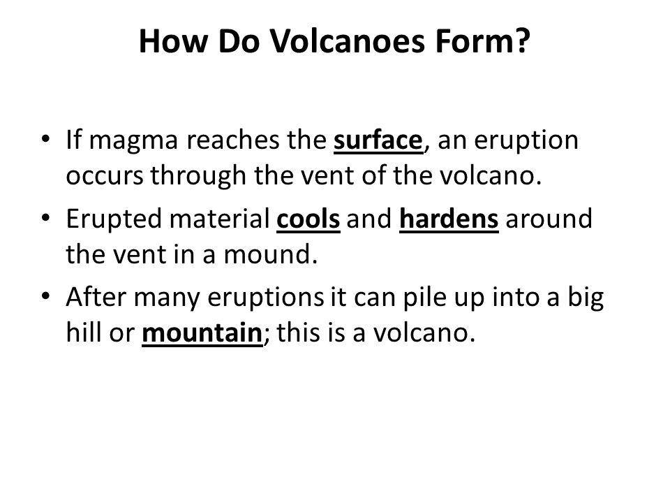 How Do Volcanoes Form If magma reaches the surface, an eruption occurs through the vent of the volcano.