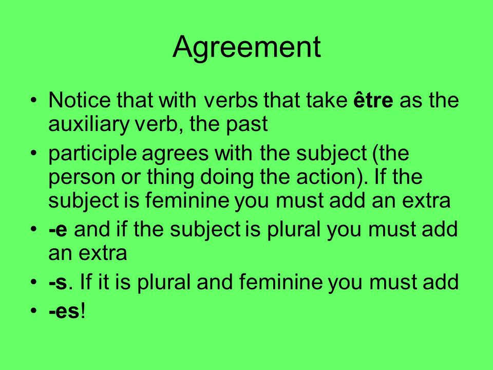 Agreement Notice that with verbs that take être as the auxiliary verb, the past.