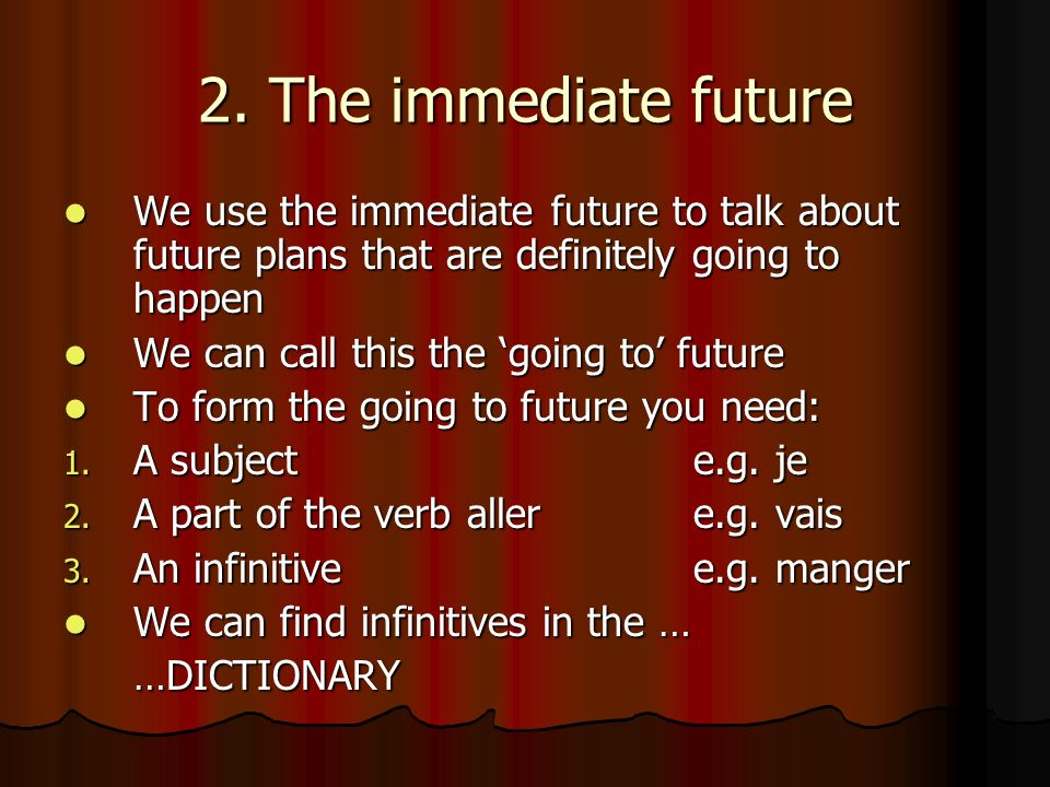 2. The immediate future We use the immediate future to talk about future plans that are definitely going to happen.