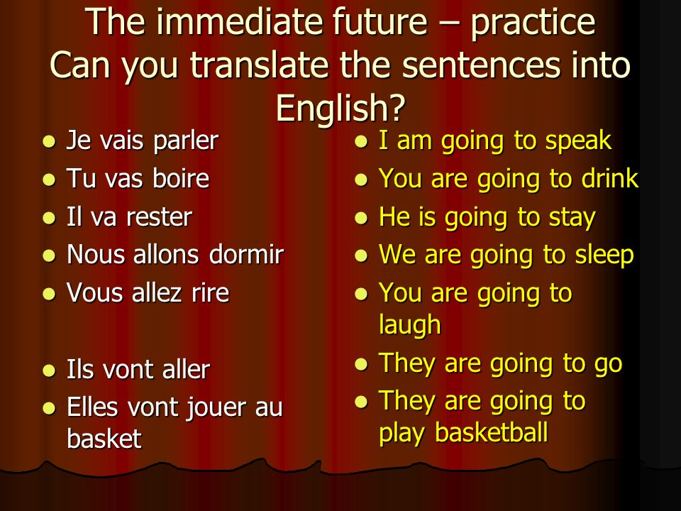 The immediate future – practice Can you translate the sentences into English