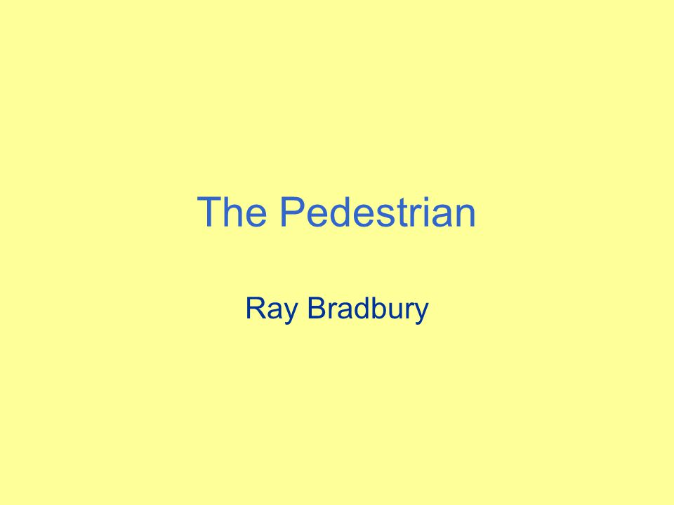 a summary of ray bradburys the pedestrian This free english literature essay on essay: the pedestrian' (1951) by ray bradbury is perfect for english literature students to use as an example.