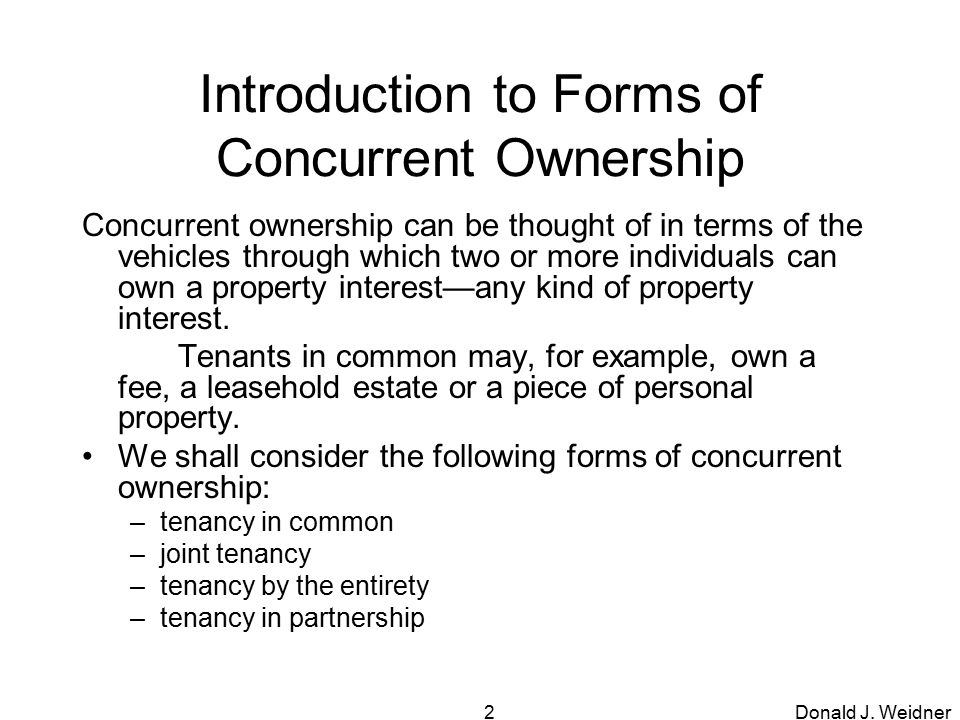concurrent ownership Concurrent co-ownership interests community property joint tenancy tenancy in common tenancy in partnership title holding trust community property right of survivorship registered domestic partners parties only married spouses any number of persons (can be married spouses.