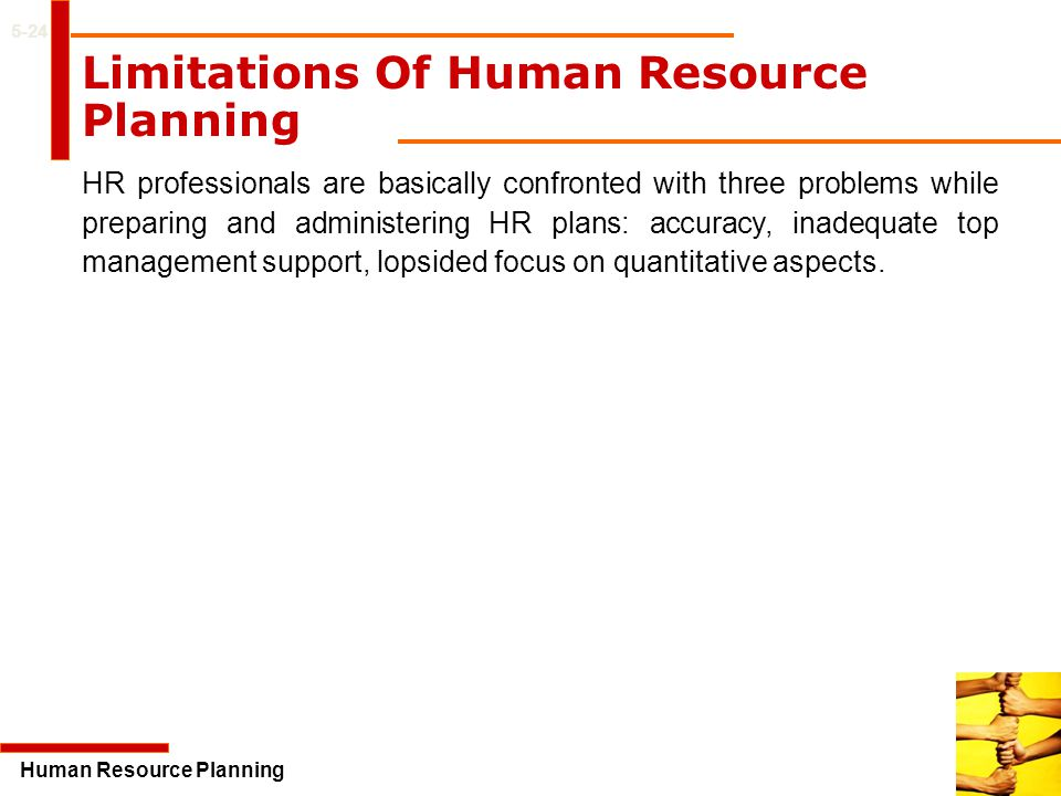 limitations to hr planning Human resource planning can be defined as the process of identifying the  number of people required by an organization in terms of quantity.