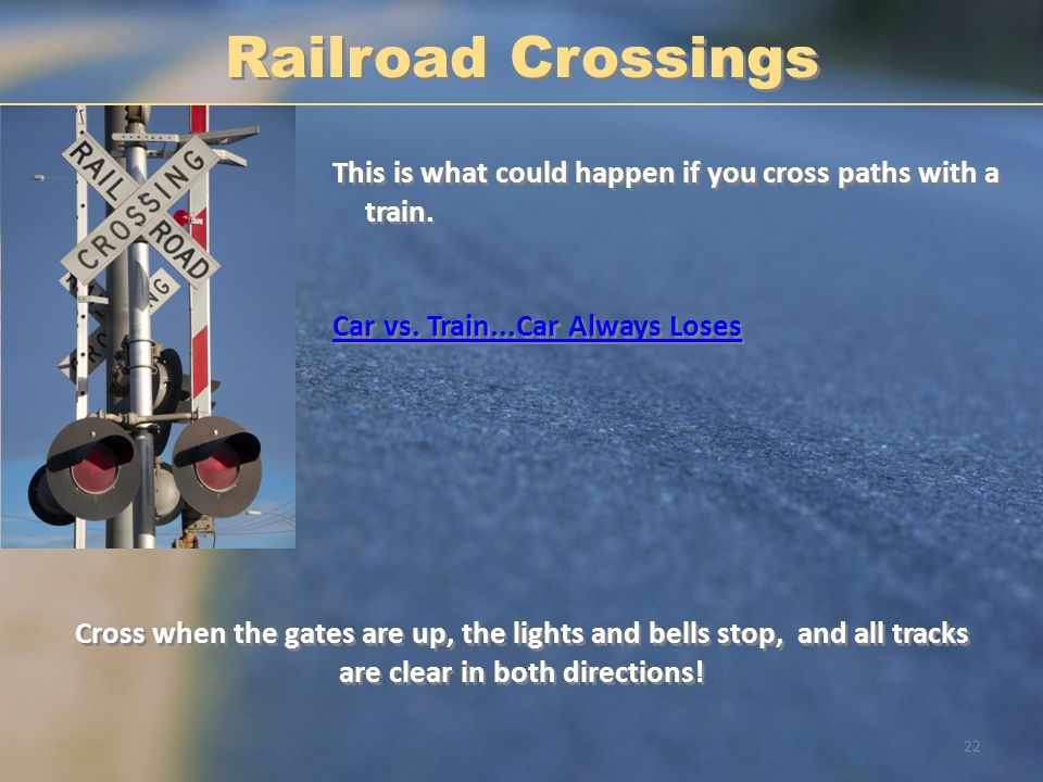 Railroad Crossings This is what could happen if you cross paths with a train. Car vs. Train...Car Always Loses.
