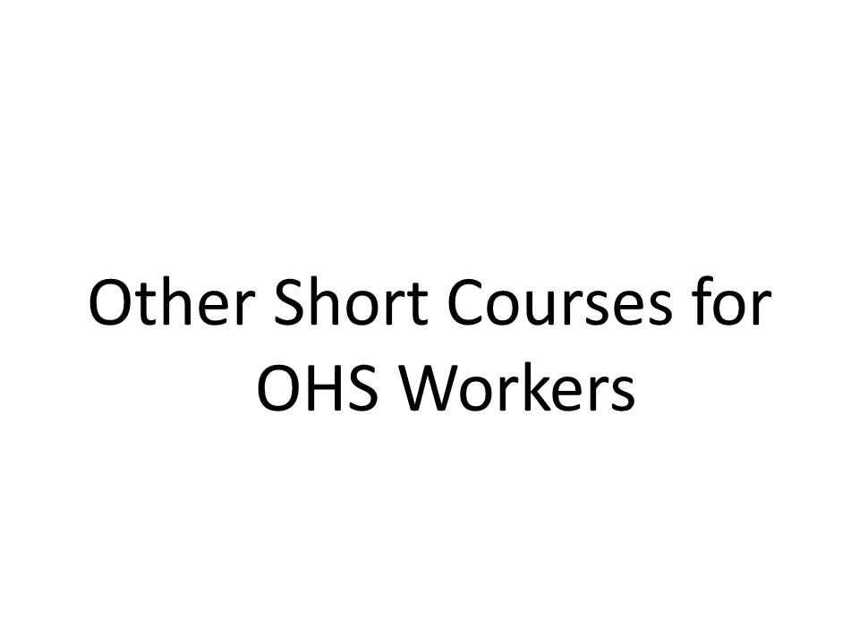 Other Short Courses for OHS Workers