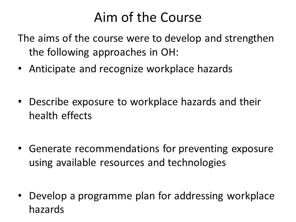 Aim of the Course The aims of the course were to develop and strengthen the following approaches in OH:
