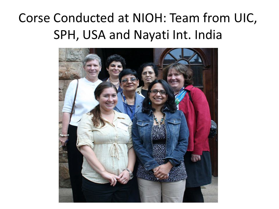 Corse Conducted at NIOH: Team from UIC, SPH, USA and Nayati Int. India