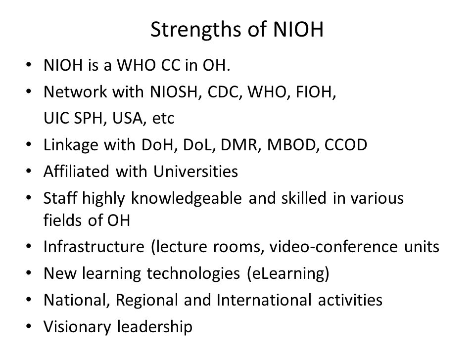 Strengths of NIOH NIOH is a WHO CC in OH.