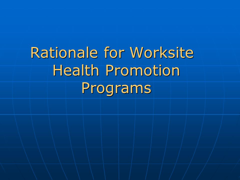 Rationale for Worksite Health Promotion Programs