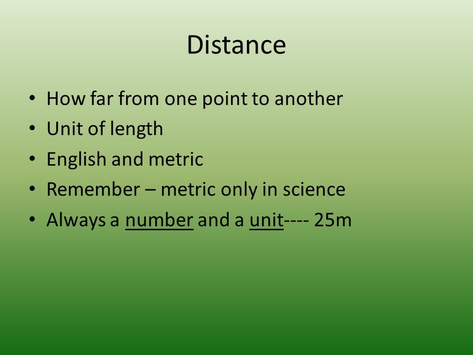 Distance How far from one point to another Unit of length