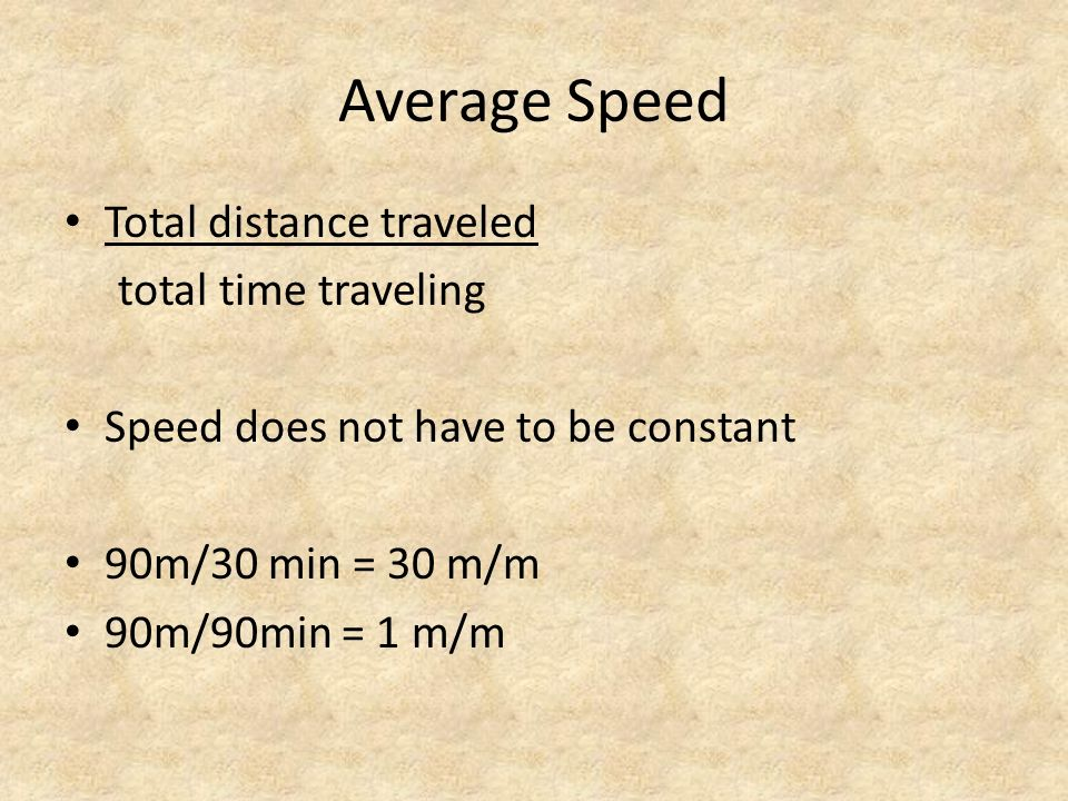 Average Speed Total distance traveled total time traveling