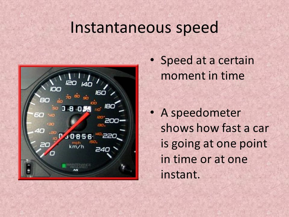 Instantaneous speed Speed at a certain moment in time
