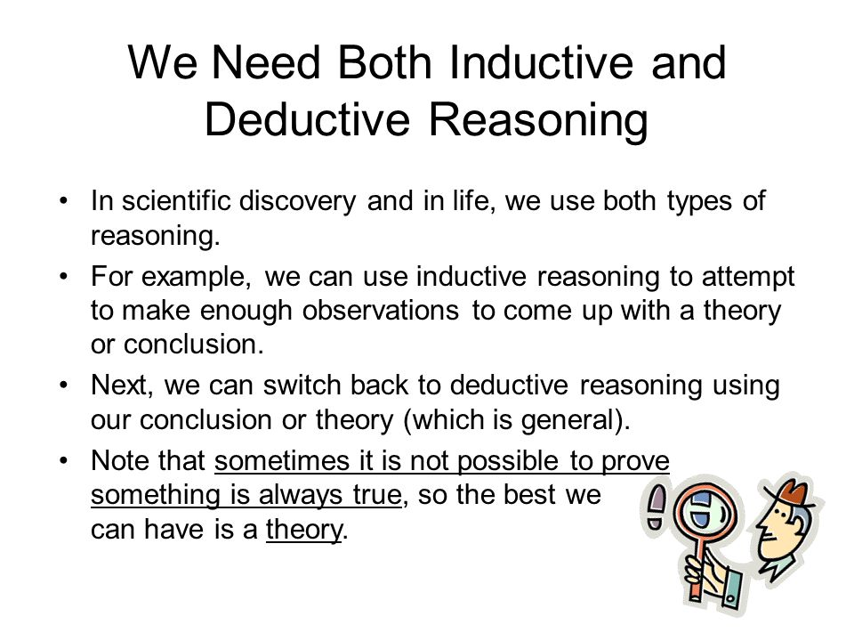 """the forms of inductive and deductive reasoning Hey guys, welcome to this video over inductive and deductive reasoning inductive and deductive reasoning often times get mistaken for one another, but the differences are pretty crucial to understand one type of reasoning guarantees a right conclusion, and the other type gives you a """"well most ."""