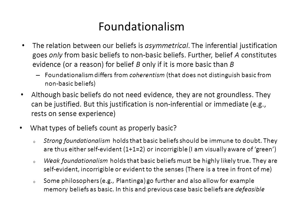 coherentism and foundationalism Coherentism is the name given to a few philosophical theories in modern coherentism opposes dogmatic foundationalism and also infinitism through its insistence on.
