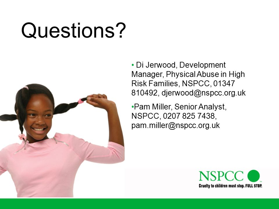 Questions Di Jerwood, Development Manager, Physical Abuse in High Risk Families, NSPCC, ,