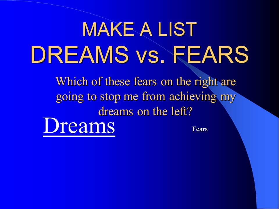 MAKE A LIST DREAMS vs. FEARS