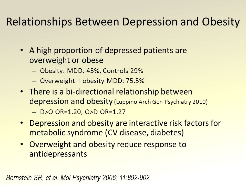 the correlation between obesity depression and Depression and obesity • mediating factors (ie factors which help explain the  relationship between two conditions) for obesity causing mental health disorders .