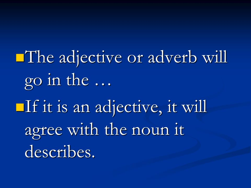 The adjective or adverb will go in the …