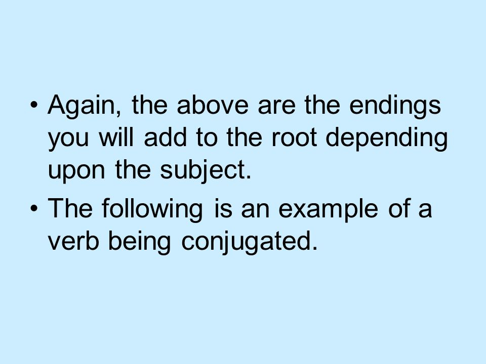 Again, the above are the endings you will add to the root depending upon the subject.