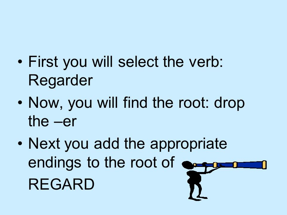First you will select the verb: Regarder