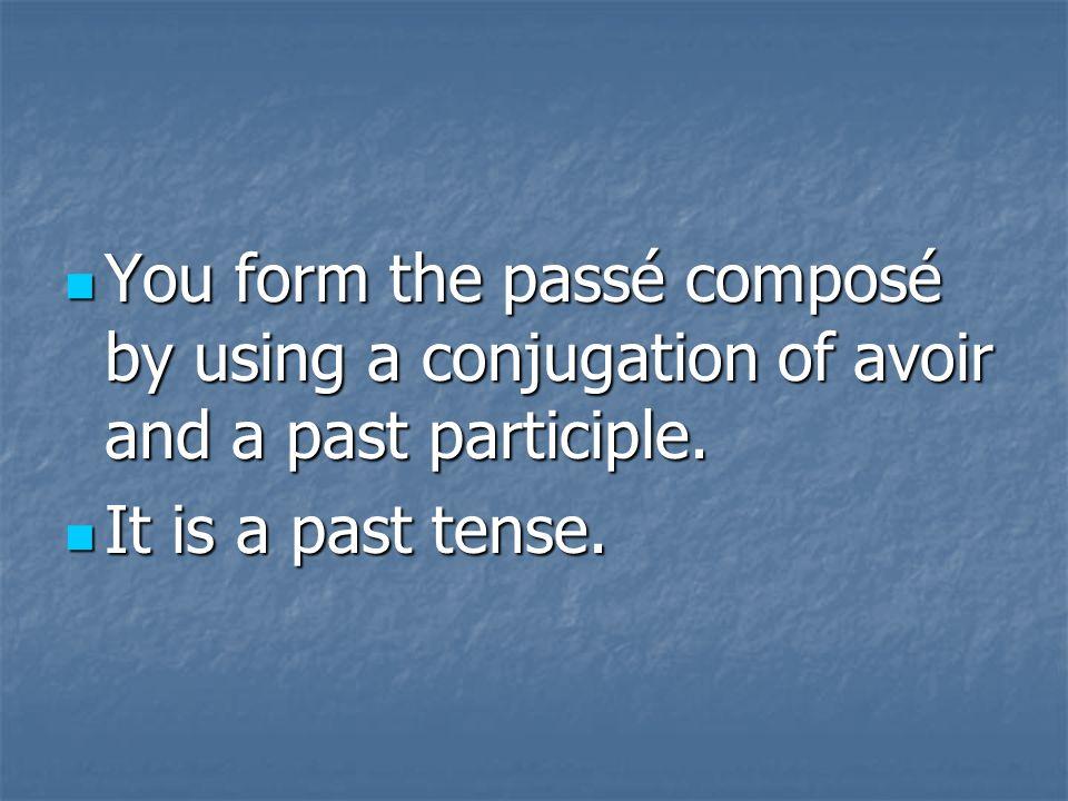 You form the passé composé by using a conjugation of avoir and a past participle.