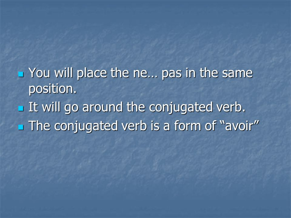 You will place the ne… pas in the same position.