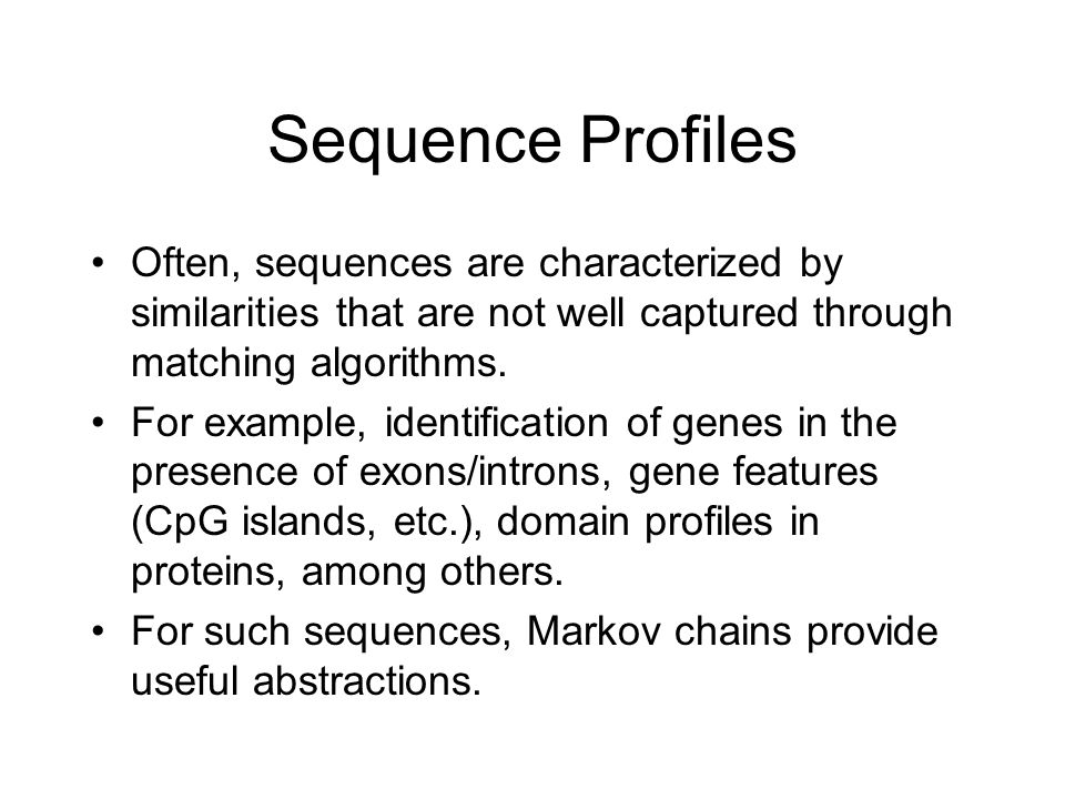 Sequence Profiles Often, sequences are characterized by similarities that are not well captured through matching algorithms.