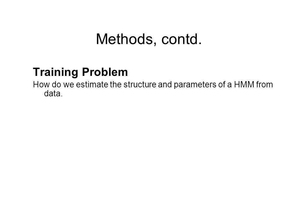 Methods, contd. Training Problem