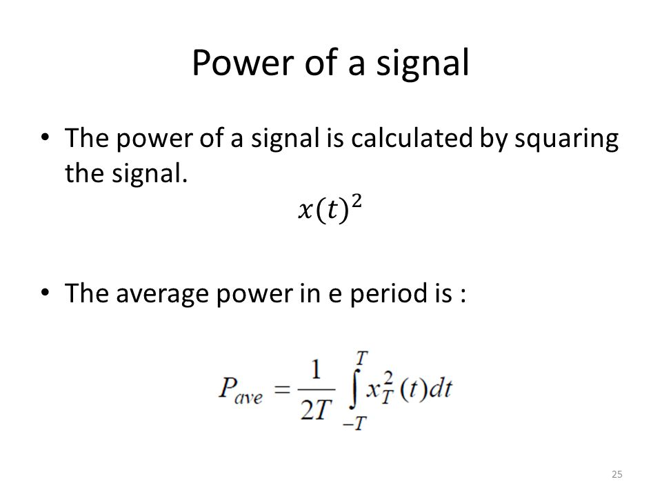 Power of a signal The power of a signal is calculated by squaring the signal.