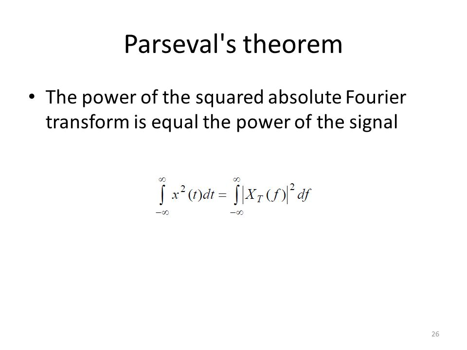 Parseval s theorem The power of the squared absolute Fourier transform is equal the power of the signal.