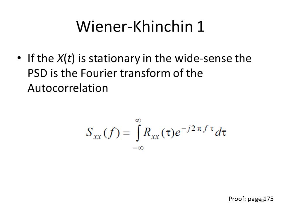 Wiener-Khinchin 1 If the X(t) is stationary in the wide-sense the PSD is the Fourier transform of the Autocorrelation.