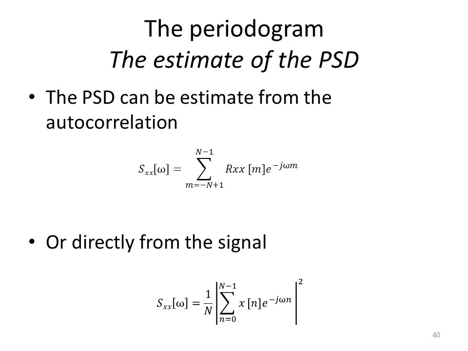 The periodogram The estimate of the PSD