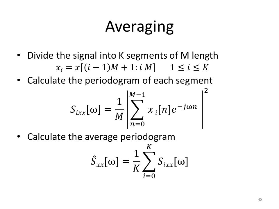 Averaging Divide the signal into K segments of M length