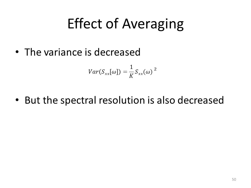 Effect of Averaging The variance is decreased