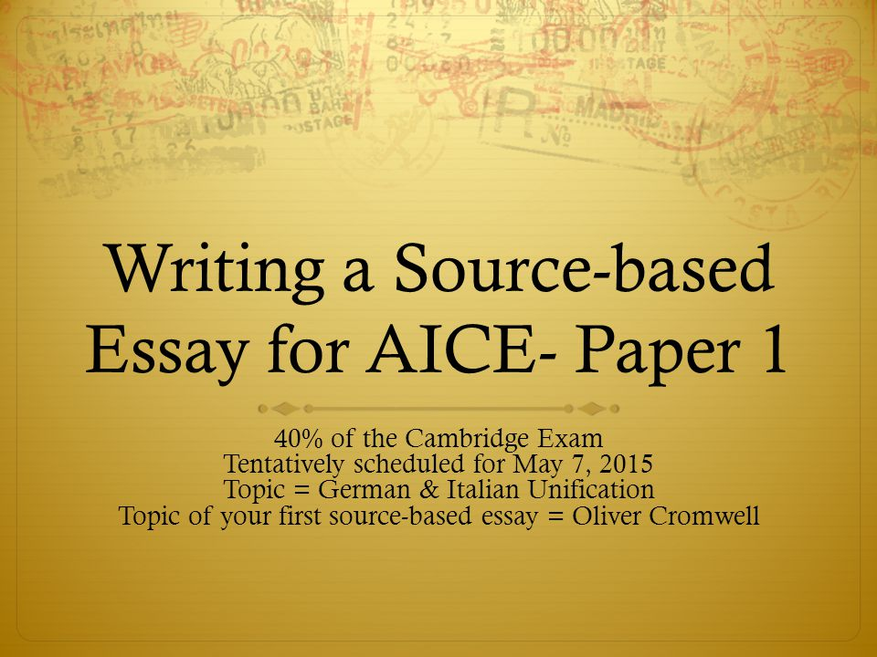 writing a source based essay for aice paper ppt  writing a source based essay for aice paper 1