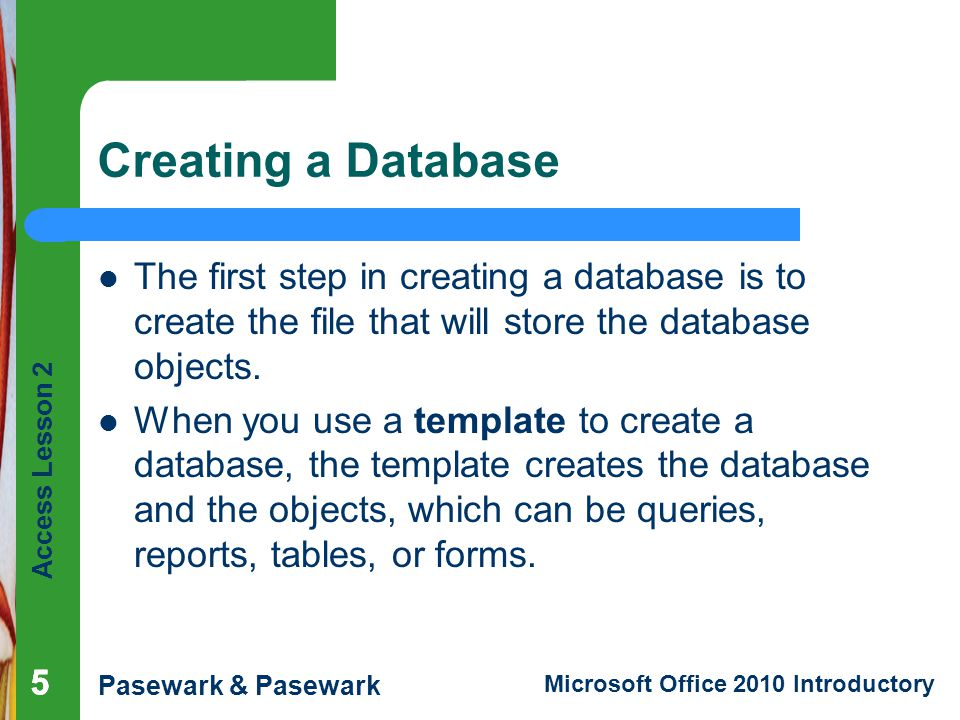 Creating a Database The first step in creating a database is to create the file that will store the database objects.