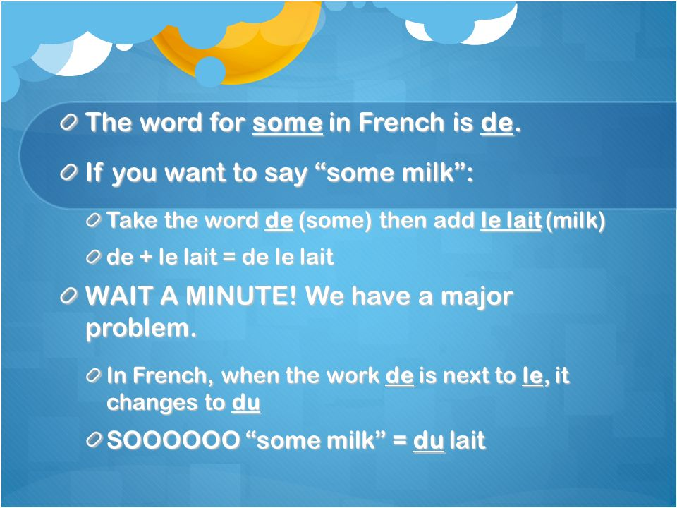The word for some in French is de. If you want to say some milk :